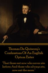 Confessions Of An English Opium Eater by Thomas De Quincey