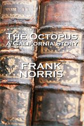 The Octopus ( A California Story) by Frank Norris