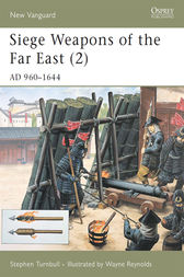 Siege Weapons of the Far East (2) by Stephen Turnbull