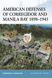 American Defenses of Corregidor and Manila Bay: 1898-1945 by Mark Berhow