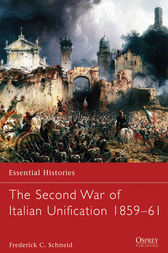 The Second War of Italian Unification 1859-61 by Frederick C. Schneid