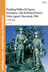 Modelling Waffen-SS Figures Grenadiers, 12th SS-Panzer-Division 'Hitler Jugend', Normandy, 1944 by Calvin Tan