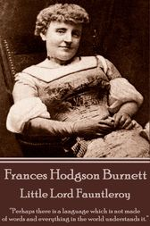 Little Lord Fauntleroy, By Frances Hodgson Burnett by Frances Hodgson Burnett