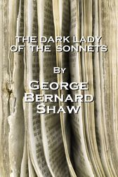 The Dark Lady Of The Sonnets, By George Bernard Shaw by George Bernard Shaw