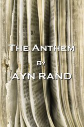 The Anthem, By Ayn Rand by Ayn Rand