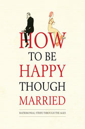 How To Be Happy Though Married by Old House Books