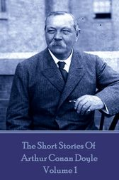 The Short Stories Of Sir Arthur Conan Doyle, Vol. 1 by Arthur Conan Doyle