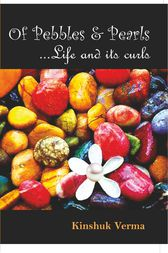of pebbles & pearls  ... Life and its curls by Kinshuk Verma