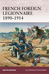 French Foreign Legionnaire 1890-1914 by Martin Windrow