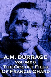 The Occult Files Of Francis Chard by A.M. Burrage