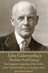 Studies And Essays by John Galsworthy