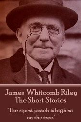 The Short Stories - James Whitcomb Riley by James Whitcomb Riley