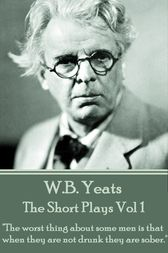 The Short Plays Vol 1 by W.B. Yeats