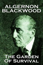 The Garden Of Survival by Algernon Blackwood