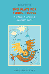 Two Plays for Young People: The Flying Machine , Smashed Eggs by Phil Porter