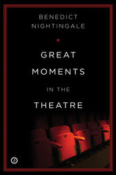 Great Moments in the Theatre by Benedict Nightingale