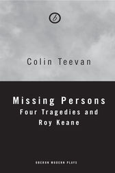 Missing Persons: Four Tragedies and Roy Keane by Colin Teevan