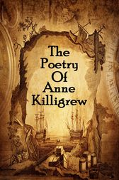 The Poetry Of Anne Killigrew by Anne Killigrew