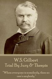 Trial By Jury & Thespis by W.S. Gilbert
