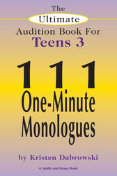 The Ultimate Audition Book for Teens Volume 3 by Kristen Dabrowski
