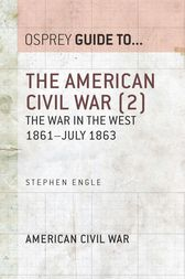The American Civil War (2): The war in the West 1861-July 1863 by Stephen D. Engle