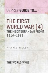 The First World War (4): The Mediterranean Front 1914-1923 by Michael Hickey