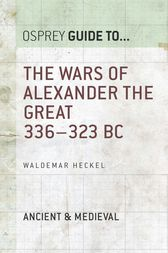 The Wars of Alexander the Great: 336-323 BC by Waldemar Heckel