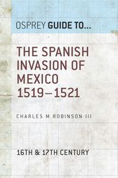 The Spanish Invasion of Mexico 1519–1521 by Charles M. Robinson III