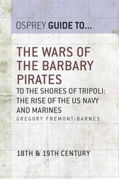 The Wars of the Barbary Pirates: To the shores of Tripoli - the rise of the US Navy and Marines by Gregory Fremont-Barnes