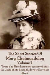 The Short Stories Of Mary Cholmondeley - Volume 1 by Mary Cholmondeley
