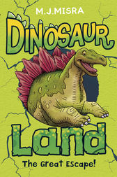 Dinosaur Land: The Great Escape! by M. J. Misra