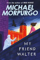 My Friend Walter by Michael Morpurgo