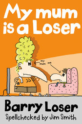 Barry Loser: My Mum is a Loser by Jim Smith