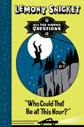 Who Could That Be At This Hour? by Lemony Snicket