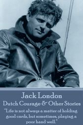 Dutch Courage & Other Stories by Jack London