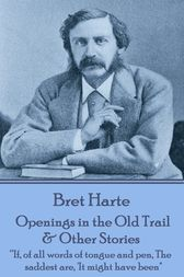 Openings in the Old Trail & Other Stories by Bret Harte