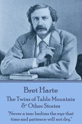 The Twins of Table Mountain & Other Stories by Bret Harte