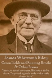 Green Fields and Running Brooks & Other Poems by James Whitcomb Riley