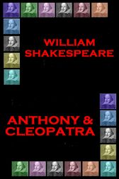 Anthony & Cleopatra by Wiliam Shakespeare