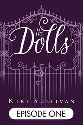 The Dolls - Episode 1 by Kiki Sullivan