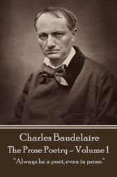 The Prose Poetry - Volume 1 by Charles Baudelaire