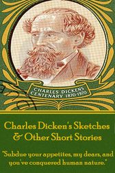 Sketches & Other Short Stories by Charles Dickens