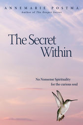 The Secret Within: No-nonsense Spirituality for the Curious Soul by Annemarie Postma Author