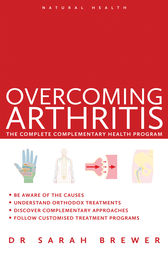 Overcoming Arthritis:The Complete Complementary Health Program by Dr Sarah Brewer Author