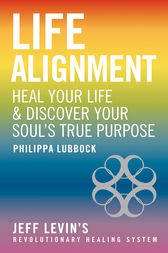 Life Alignment: Heal Your Life & Discover Your True Purpose by Philippa Lubbock Author