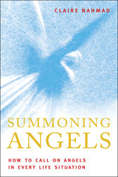 Summoning Angels: How To Call On Angels In Every Life Situations by Claire Nahmad Author