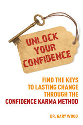 Unlock Your Confidence: Find the Keys to Lasting Change through the Confidence Karma Method by Gary Wood Author