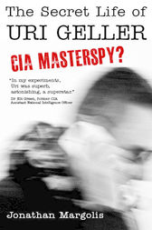 The Secret Life of Uri Geller: CIA Masterspy? by Jonathan Margolis