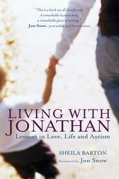 Living with Jonathan: Lessons in Love, Life and Autism by Sheila Barton Author