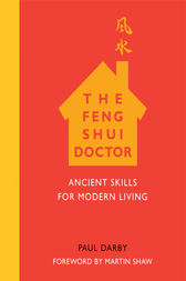 The Feng Shui Doctor: Ancient Skills for Modern Living by Paul Darby Author